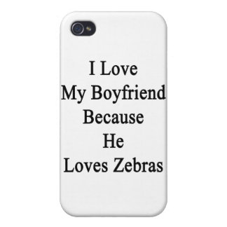 I Love My Boyfriend Because He Loves Zebras Case For iPhone 4