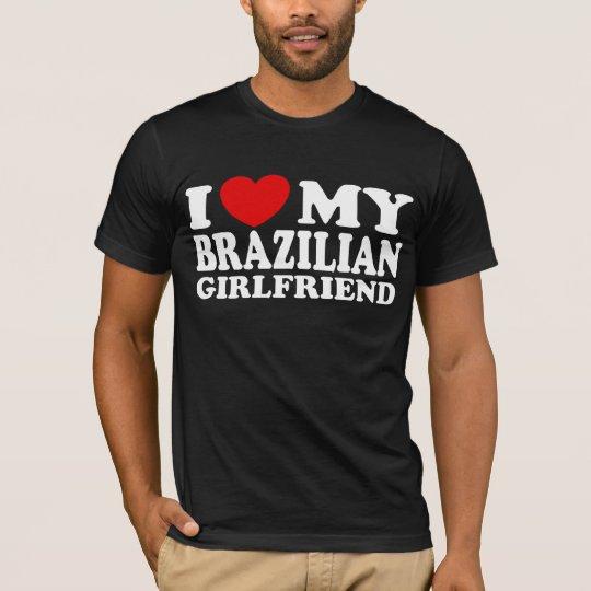 I Love My Brazilian Girlfriend T-Shirt