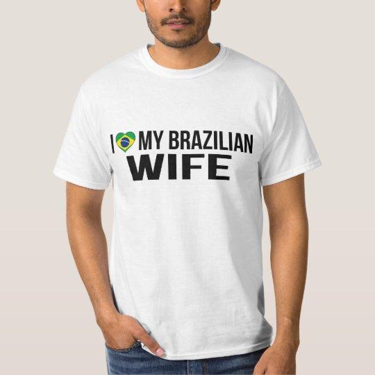 I Love My Brazilian Wife T-Shirt