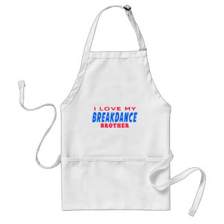 I Love My Breakdance Brother Aprons