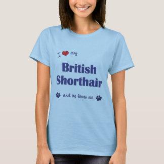 I Love My British Shorthair (Male Cat) T-Shirt