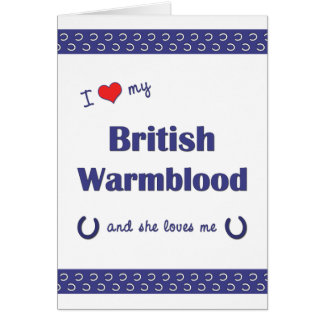 I Love My British Warmblood (Female Horse) Card