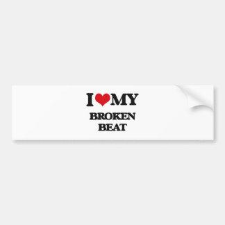I Love My BROKEN BEAT Bumper Sticker