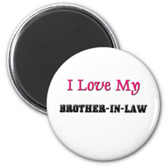 I Love My Brother-in-Law 6 Cm Round Magnet