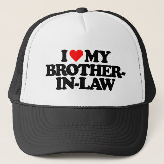 I LOVE MY BROTHER-IN-LAW TRUCKER HAT