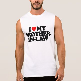 I LOVE MY BROTHER-IN-LAW SLEEVELESS SHIRTS