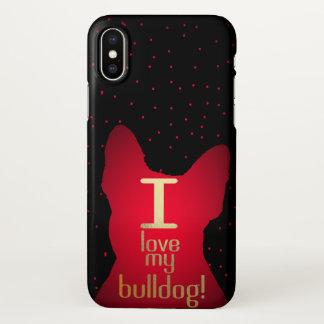 I Love My Bull Dog! iphone X case