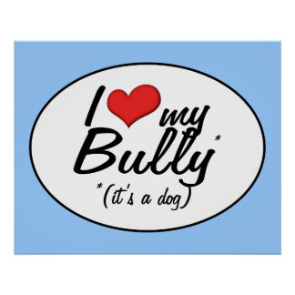 I Love My Bully (It's a Dog) Posters
