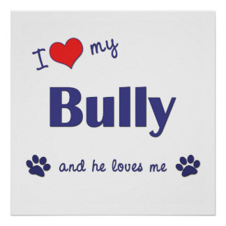 I Love My Bully (Male Dog) Posters