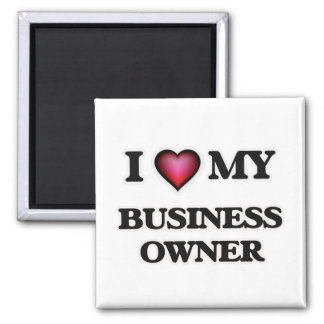 I love my Business Owner Square Magnet