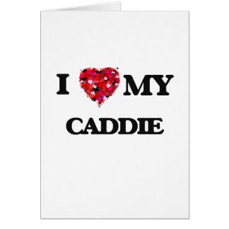 I love my Caddie Greeting Card