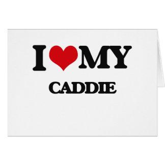 I love my Caddie Greeting Cards
