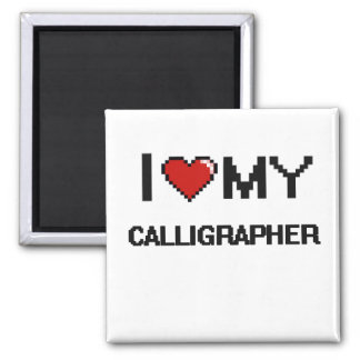 I love my Calligrapher 2 Inch Square Magnet