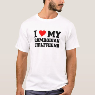 I love my Cambodian Girlfriend T-Shirt