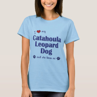 I Love My Catahoula Leopard Dog (Female Dog) T-Shirt