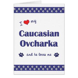 I Love My Caucasian Ovcharka (Male Dog) Note Card
