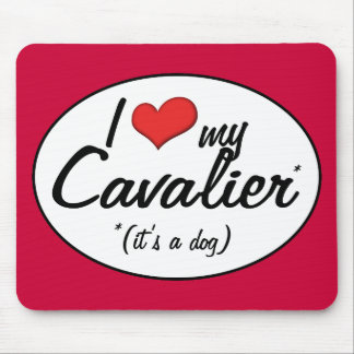 I Love My Cavalier It s a Dog Mouse Pads