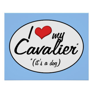 I Love My Cavalier It s a Dog Print