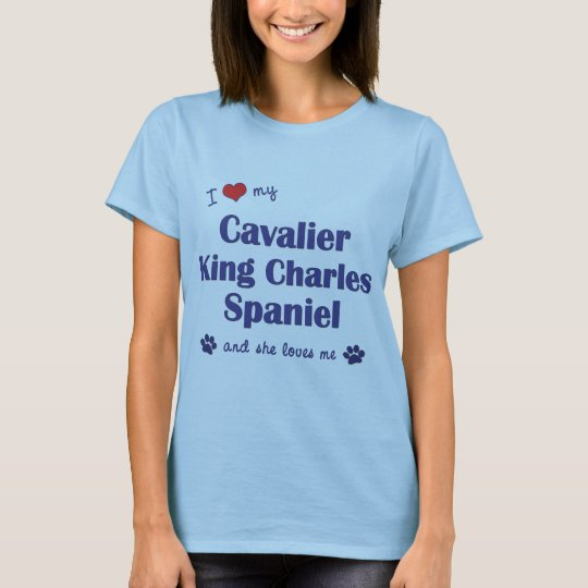 I Love My Cavalier King Charles (Female Dogs) T-Shirt
