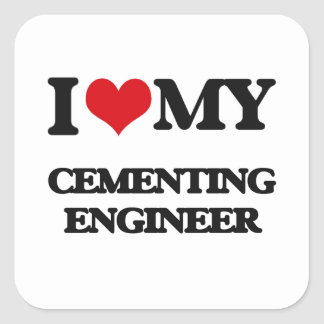 I love my Cementing Engineer Square Sticker