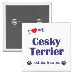 I Love My Cesky Terrier (Female Dog) Pin
