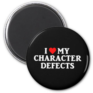 I LOVE MY CHARACTER DEFECTS Magnet 2 Inch Round Magnet