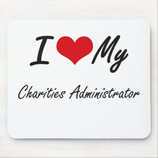 I love my Charities Administrator Mouse Pad