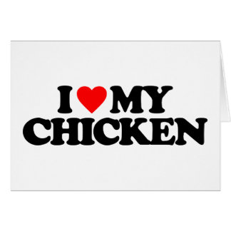 I LOVE MY CHICKEN GREETING CARD