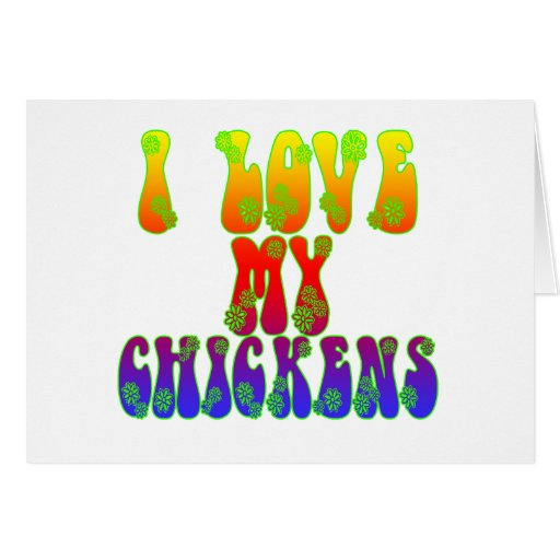 I Love My Chickens Greeting Cards