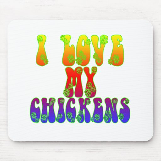 I Love My Chickens Mousepads