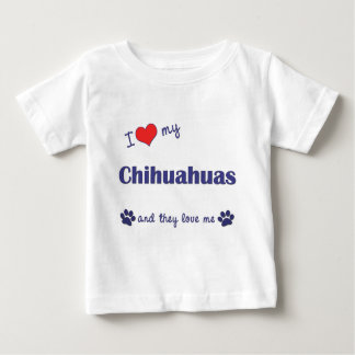 I Love My Chihuahuas (Multiple Dogs) Baby T-Shirt