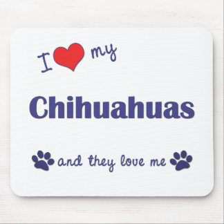 I Love My Chihuahuas (Multiple Dogs) Mouse Mat