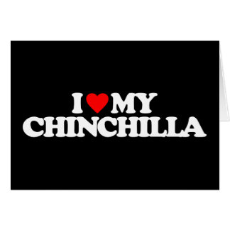 I LOVE MY CHINCHILLA GREETING CARDS