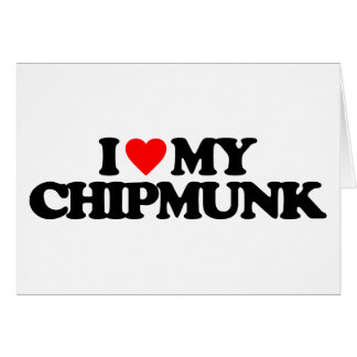 I LOVE MY CHIPMUNK GREETING CARD