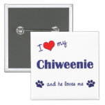 I Love My Chiweenie (Male Dog) 15 Cm Square Badge