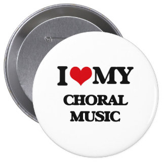 I Love My CHORAL MUSIC 10 Cm Round Badge