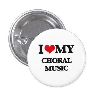 I Love My CHORAL MUSIC 3 Cm Round Badge