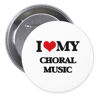 I Love My CHORAL MUSIC 7.5 Cm Round Badge