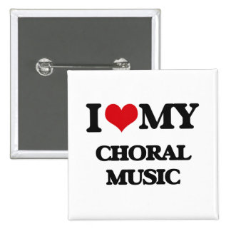 I Love My CHORAL MUSIC Pinback Buttons