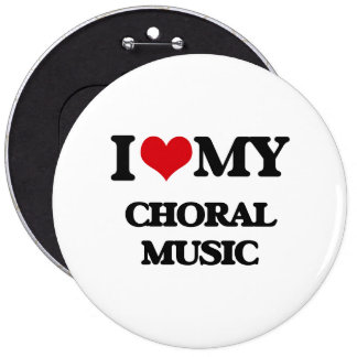 I Love My CHORAL MUSIC Pins