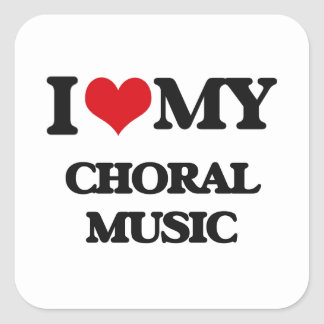 I Love My CHORAL MUSIC Square Sticker