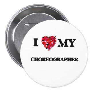 I love my Choreographer 7.5 Cm Round Badge