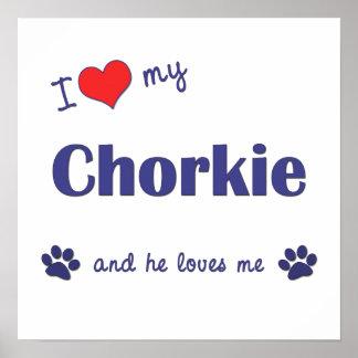 I Love My Chorkie (Male Dog) Poster Print