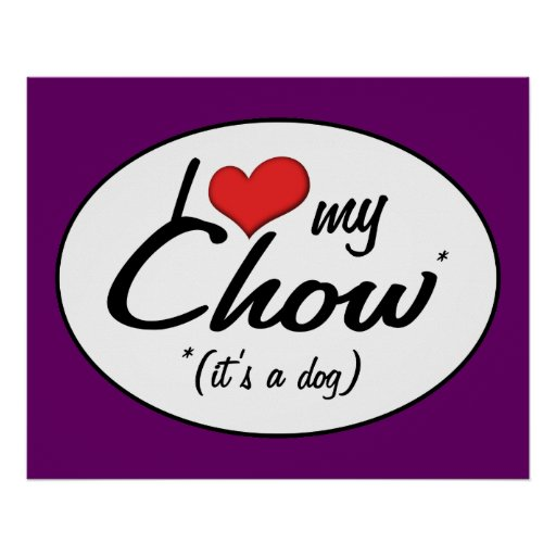 I Love My Chow (It's a Dog) Posters