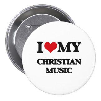 I Love My CHRISTIAN MUSIC 7.5 Cm Round Badge