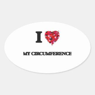 I love My Circumference Oval Sticker