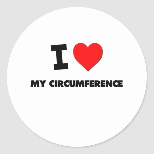 I love My Circumference Round Stickers