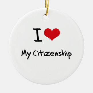 I love My Citizenship Christmas Ornament
