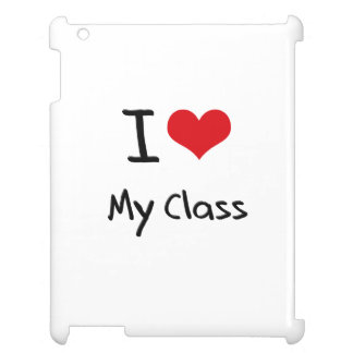 I love My Class Case For The iPad 2 3 4