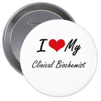 I love my Clinical Biochemist 10 Cm Round Badge